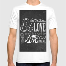 & In the end, the love you take; Lyric Quote. T-shirt