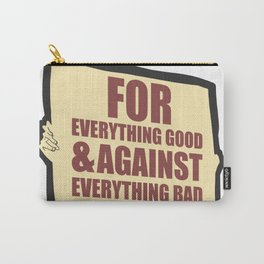 FOR EVERYTHING GOOD & AGAINST EVERYTHING BAD Carry-All Pouch