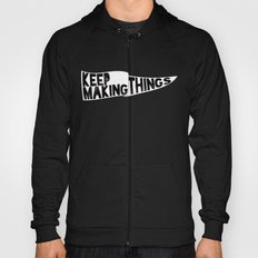 Keep Making Things Hoody