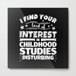 I find your lack of interest in Childhood studies disturbing Metal Print