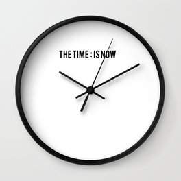 THE TIME : IS NOW Wall Clock