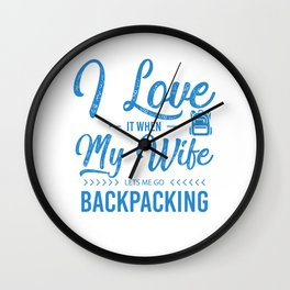 I Love It When My Wife Lets Me Go Backpacking wb Wall Clock
