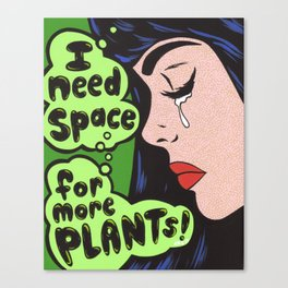 I Need Space.. For More Plants! Canvas Print