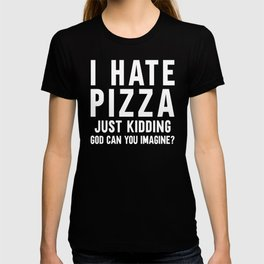 I Hate Pizza Funny Food Quote T-shirt
