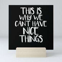 This is why we cant have nice things Mini Art Print