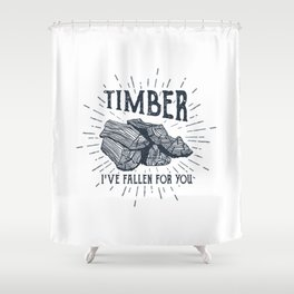 Timber! I've Fallen For You Shower Curtain
