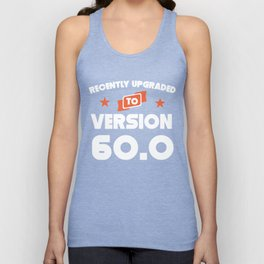 Recently Upgraded To Version 60.0 60th Birthday Unisex Tank Top