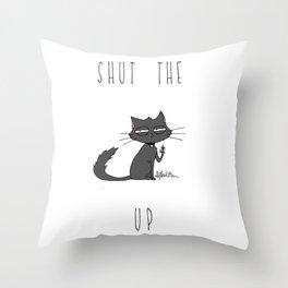 Shut the CAT up Throw Pillow