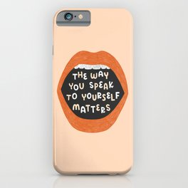 The Way You Speak To Yourself Matters iPhone Case