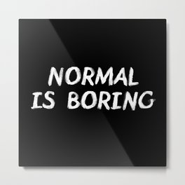 Normal is Boring White Metal Print
