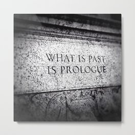 What is Past is Prologue Metal Print