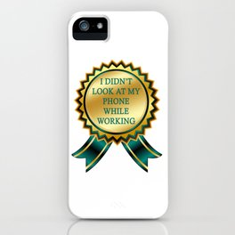 I didn't look at my phone while working iPhone Case