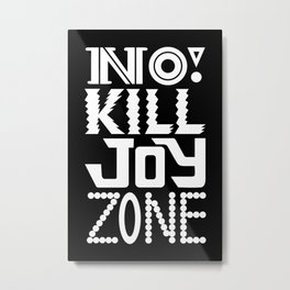 No KILL JOY zone on black Metal Print