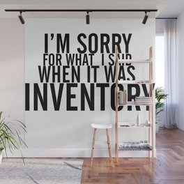 I'm Sorry For What I Said When It Was Inventory Wall Mural