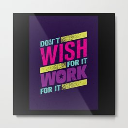 dont wish for work for it Metal Print
