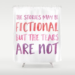 The Stories May Be Fictional But The Tears Are Not - Pink Shower Curtain