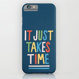 It Just Takes Time iPhone Case