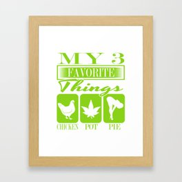 """A Nice Cannabis Tee For High Persons """"My 3 Favorite Things Chicken Pot Pie"""" T-shirt Design Sex Food Framed Art Print"""