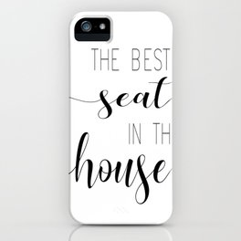 The Best Seat In The House iPhone Case