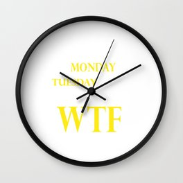 After Monday And Tuesday Even The Calendar Says WTF T-shirt Wall Clock