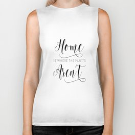 Home is where the pants aren't, typography art, wall decor, mottos, funny words, mottos, inspiration Biker Tank
