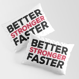 Better Stronger Faster Gym Quote Pillow Sham