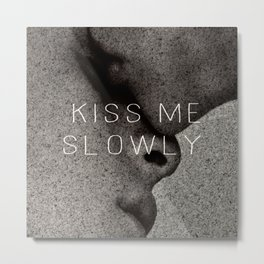 KISS ME SLOWLY Metal Print