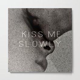 KISS ME SLOWLY Metal Print