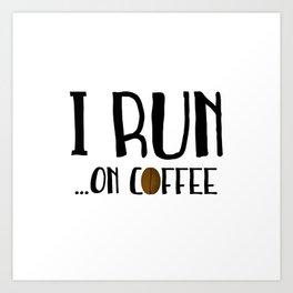 I Run ... On Coffee Art Print