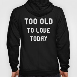 Too old to love Hoody
