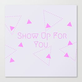 Show Up For You Canvas Print