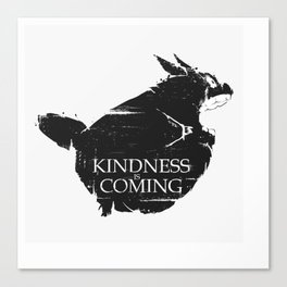 Kindness is coming Canvas Print