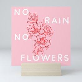 No rain No flowers Mini Art Print