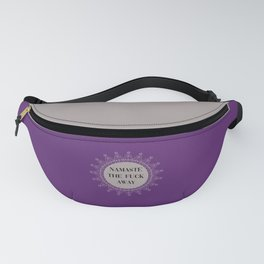 Namaste The Fuck Away, Funny, Quote Fanny Pack