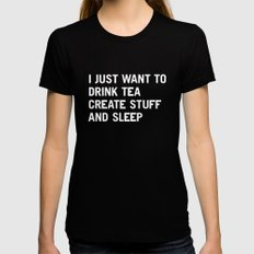 I just want to drink tea create stuff and sleep X-LARGE Black Womens Fitted Tee