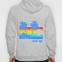 Shut Up Hoody