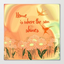 Home Is Where The Sun Shines Typography Design Canvas Print