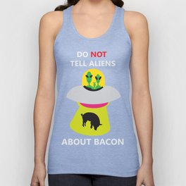 Don't Tell Aliens About Bacon Unisex Tank Top