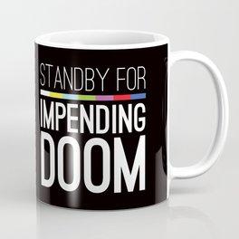Standby for impending doom... Coffee Mug