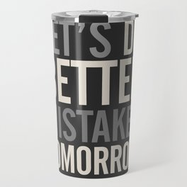 Let's do better mistakes tomorrow, improve yourself, typography illustration for fun, humor, smile, Travel Mug