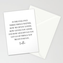 In the End Only Three Things Matter... -Buddha Quote Stationery Cards