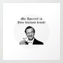 My aperitif is Your Blackout drunk Art Print