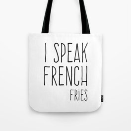 Speak French Fries Funny Quote Tote Bag