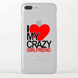 I love my crazy girlfriend Clear iPhone Case