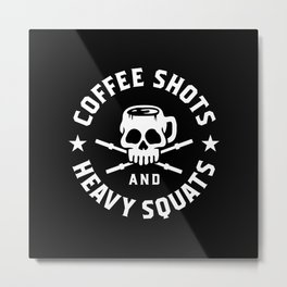 Coffee Shots and Heavy Squats Metal Print