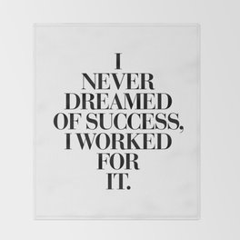 I Never Dreamed Of Success I Worked For It black and white typography poster design home wall decor Throw Blanket
