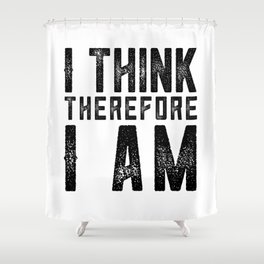 I think therefore I am - on white Shower Curtain