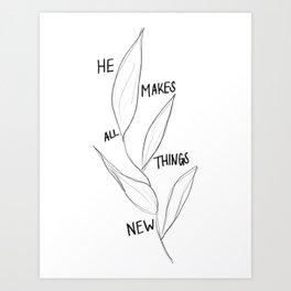 He Makes All Things New Art Print