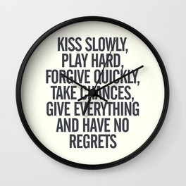 Kiss slowly, play hard, forgive, take chances, give everything, no regrets, positive vibes quote Wall Clock