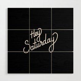 Hey Saturday   [black & white] Wood Wall Art